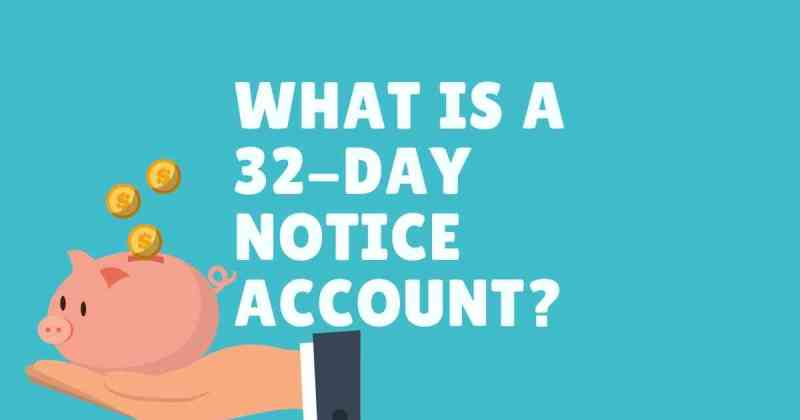 what is a 32 day notice account?